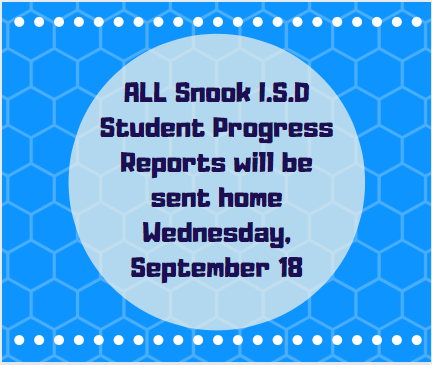 All Snook ISD student progress reports will be sent home Wednesday September 18