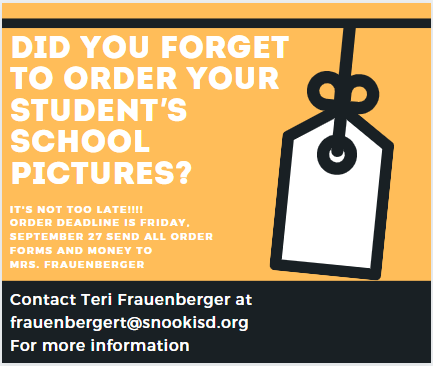 T'S NOT TOO LATE!!!!  ORDER DEADLINE FOR SCHOOL PICTURES IS FRIDAY, SEPTEMBER 27 SEND ALL ORDER FORMS AND MONEY TO  MRS. FRAUENBERGER