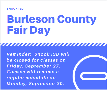 Reminder:  Snook ISD will be closed for classes on Friday, September 27. Classes will resume a regular schedule on Monday, September 30