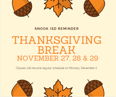 Reminder - SNOOK ISD will be closed November, 27, 28 & 29 for Thanksgiving Break. Classes will resume Monday, December 2.