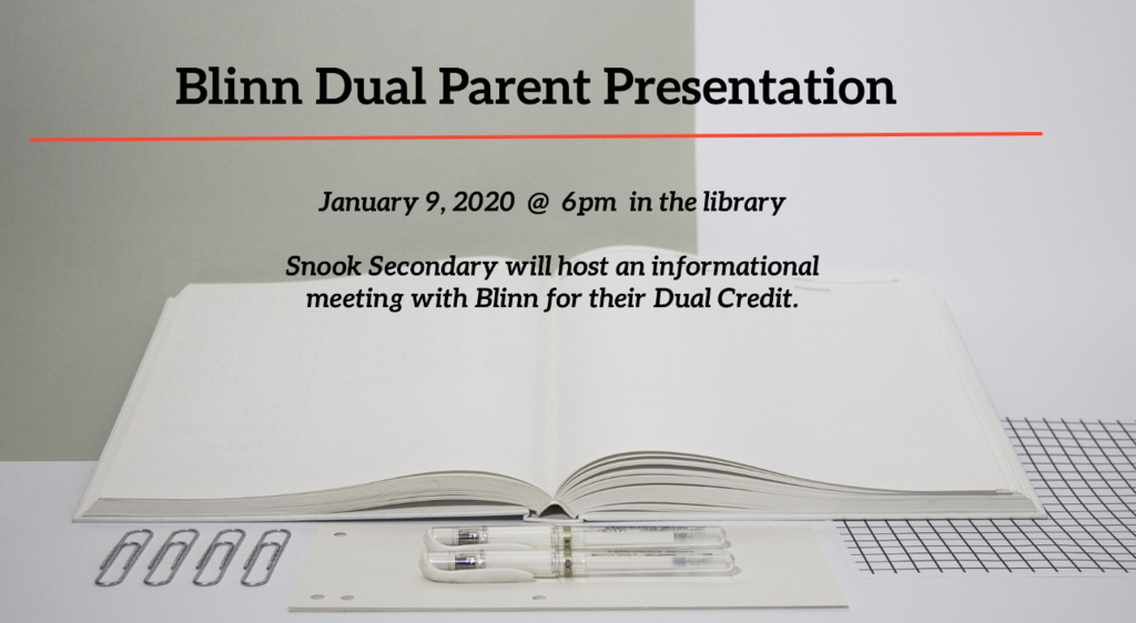 anuary 9, 2020  @  6pm  in the library Snook Secondary will host an informational meeting with Blinn for their Dual Credit.