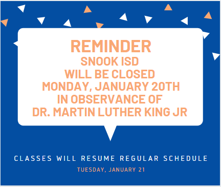 Reminder that Snook ISD will be closed Monday January 20th in observance of Dr. Martin Luther King Jr.