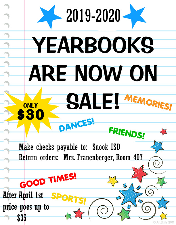2019-2020 Yearbooks are now for sale at $30 each. After April 1st they go up to $35. Make checks payable to Snook ISD and bring orders to Mrs. Frauenberger