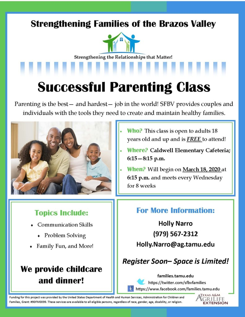 Registration is now open for the Parenting Class Series to begin on Wednesday, March 18, 2020 at 6:15 PM in the Caldwell elementary/intermediate cafeteria. The class will be held each Wednesday night at 6:15 PM for 8 weeks. This is a FREE series with dinner and childcare provided each week along with gift card incentives. Pre Registration is required by March 11. If you have any questions please contact Holly Narro at 567-2312 or Holly.Narro@ag.tamu.edu.