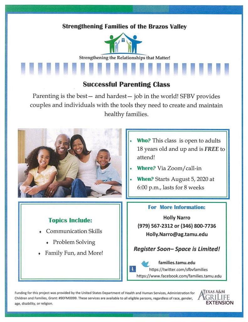 "Strengthening Families of the Brazos Valley is holding Zoom/in-call ""Successful Parenting Classes"" starting August 5th at 6:00P.M. for 8 weeks total. Topics will include: Communication Skills, Problem Solving, Family Fun, and more! If you would like to register please call Holly Narro at (979) 567-2312 or email Holly.Narro@ag.tamu.edu"