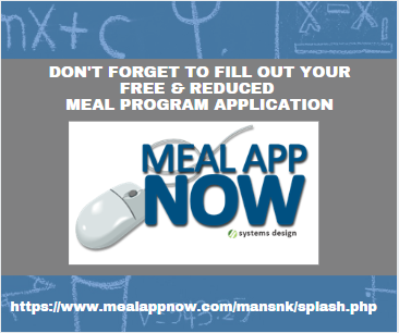 Don't forget to fill out your student's online free & reduced application at   https://www.mealappnow.com/mansnk/splash.php