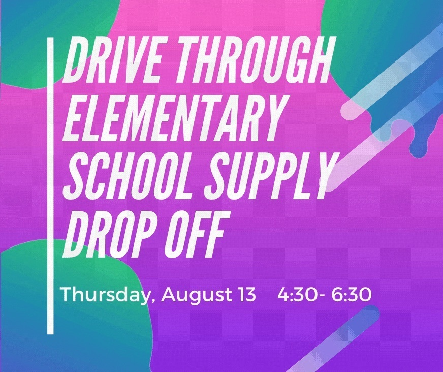 Drive Through Elementary school supply drop off Thursday, August 13, 4:30 -6:30