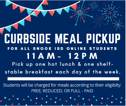 Curbside Meal Pick-Up For ALL Snook ISD ONLINE Students  11am - 12pm M-F