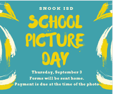 School Picture Day - Thursday, September 3 Payment is due at the time the photos are taken.  For more information please email garciaf@snookisd.org